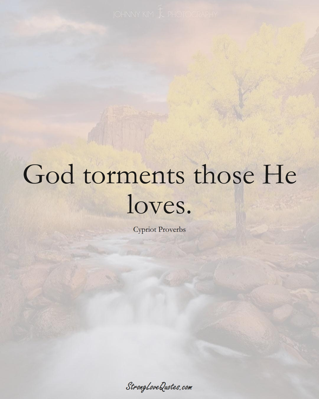 God torments those He loves. (Cypriot Sayings);  #MiddleEasternSayings