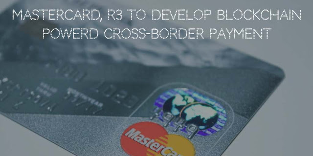 Mastercard and R3 to develop Blockchain powerd Cross-Border Payment Solution