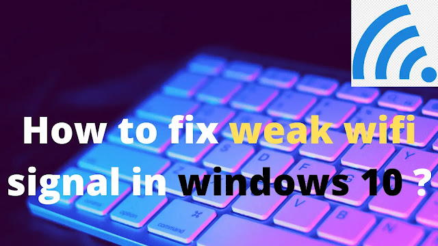 How To Fix Your Weak Wifi Signal In Windows 10