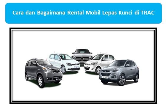 Cara dan Bagaimana Rental Mobil Lepas Kunci di TRAC