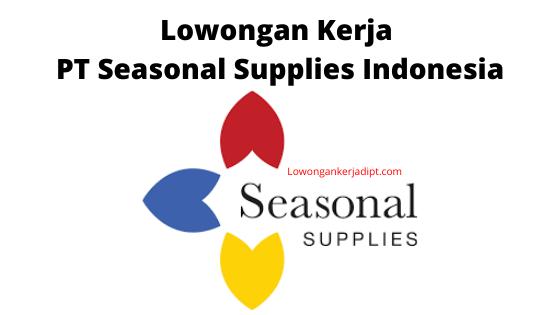 Lowongan Kerja PT Seasonal Supplies Indonesia