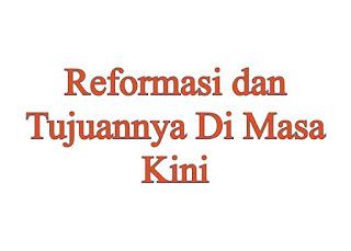 Reformasi dan Tujuannya Di Masa Kini