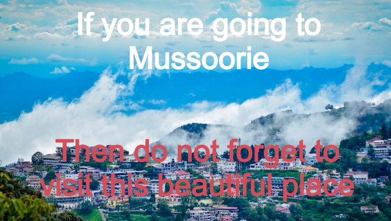 If you are going to Mussoorie - then do not forget to visit this beautiful place