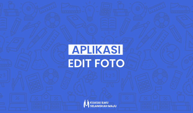 Aplikasi Edit Foto, Aplikasi Edit Foto Terbaik, Aplikasi Edit Foto Paling Kekinian