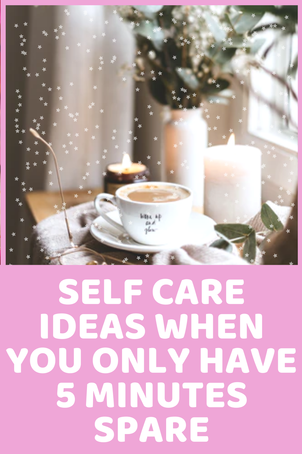 self care ideas when you only have 5 minutes spare