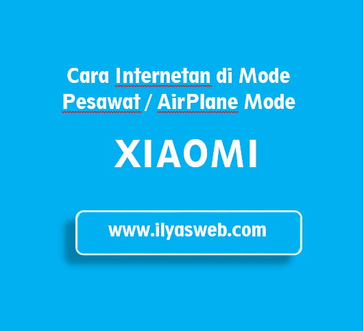Tutorial internetan pada mode pesawat hp xiaomi Tutorial Internetan di Mode Pesawat HP Xiaomi