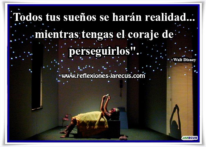 """""""Todos tus sueños se harán realidad mientras tengas el coraje de perseguirlos"""". Walt Disney"""