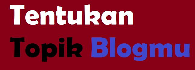 Tentukan Topik Blog dengan Menjawab Pertanyaan Berikut