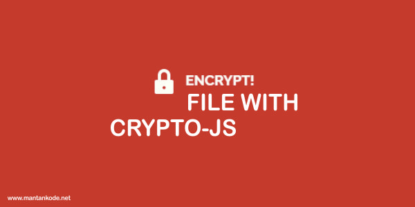 Enkripsi file dengan menggunakan crpyto-js sebagai pengaman file dengan sandi sebagai pencegahan pencurian berkas.