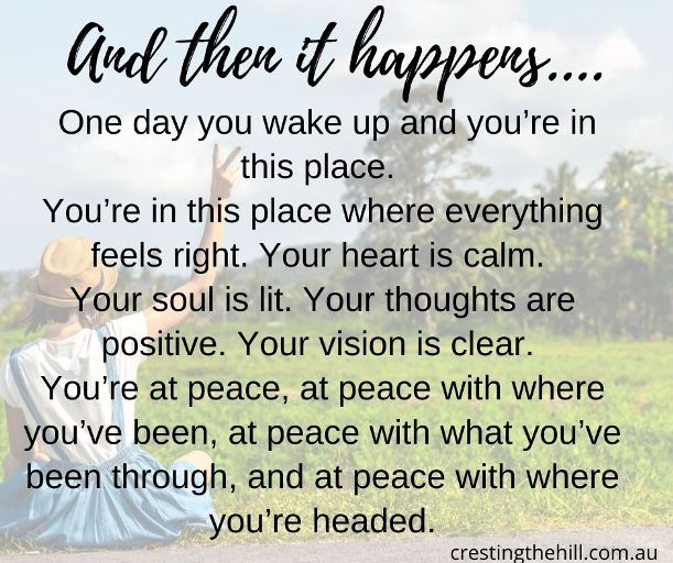 And then it happens… One day you wake up and you're in this place. You're in this place where everything feels right.