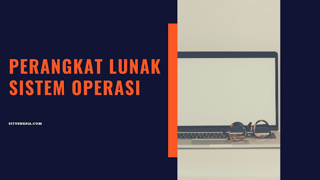 Pengertian dan Jenis Perangkat Lunak Sistem Operasi