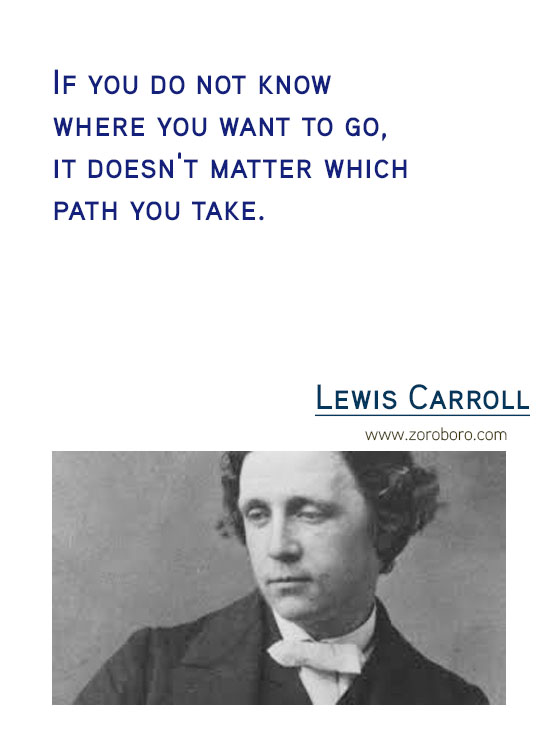 Lewis Carroll Quotes. Inspirational Quotes, Life, Beautiful, Change, Time Quotes, Believe & Thinking . Lewis Carroll Thoughts