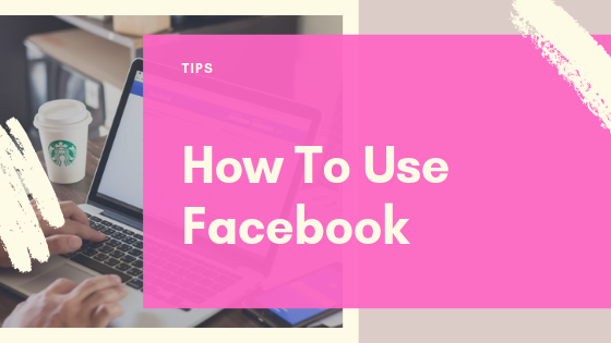 How To Use Facebook Step By Step<br/>