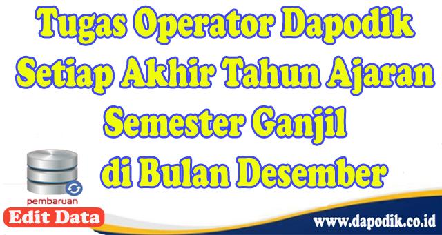 Tugas Operator Dapodik Setiap Akhir Tahun Ajaran Semester Ganjil di Bulan Desember