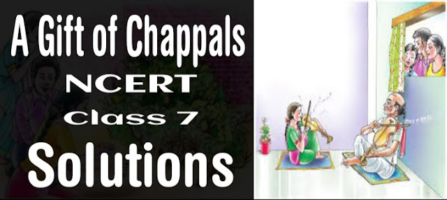 A Gift of Chappals class 7 NCERT solutions