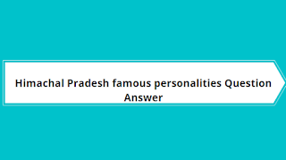 Himachal Pradesh famous personalities Question Answer