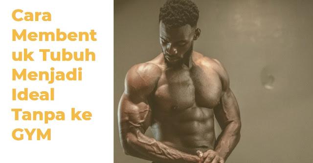 cara membentuk tubuh ideal tanpa gym