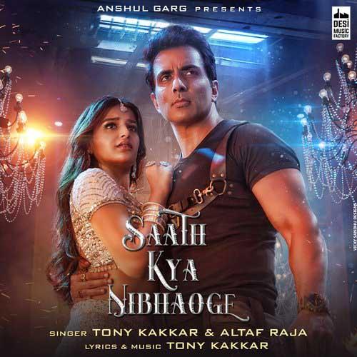 Saath Kya Nibhaoge Lyrics – Tony Kakkar & Altaaf Raja | Sonu Sood & Niddhi Agerwal