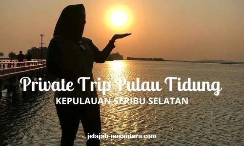 private trip pulau tidung murah