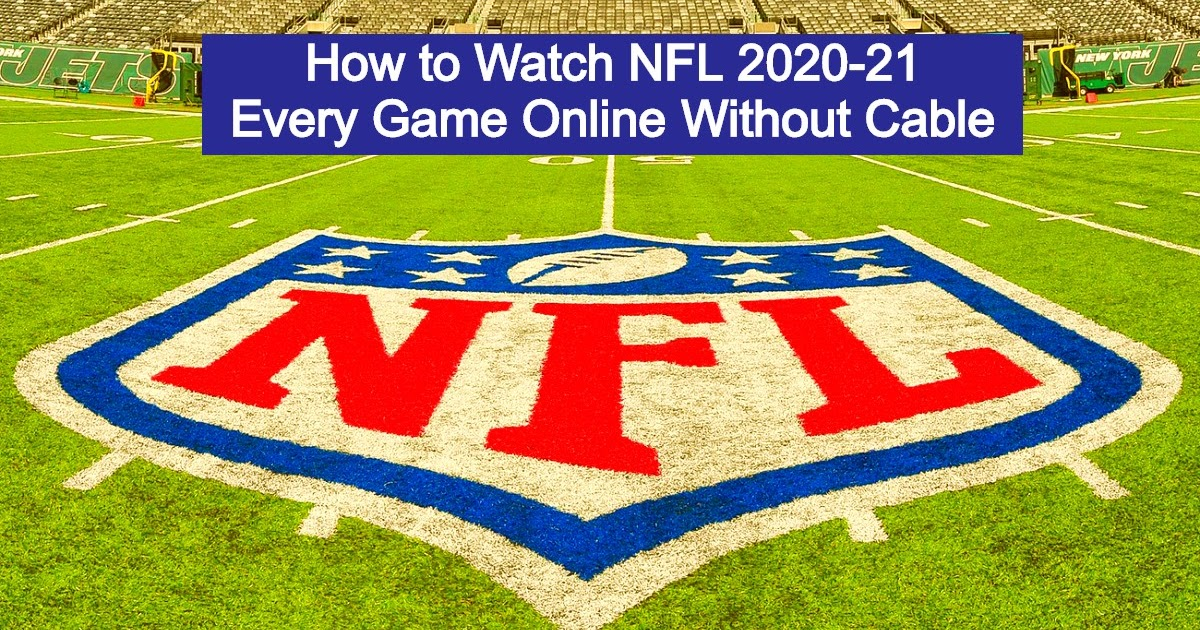 How to Watch the NFL Without Cable in 2020: Cut Cords & Go ...