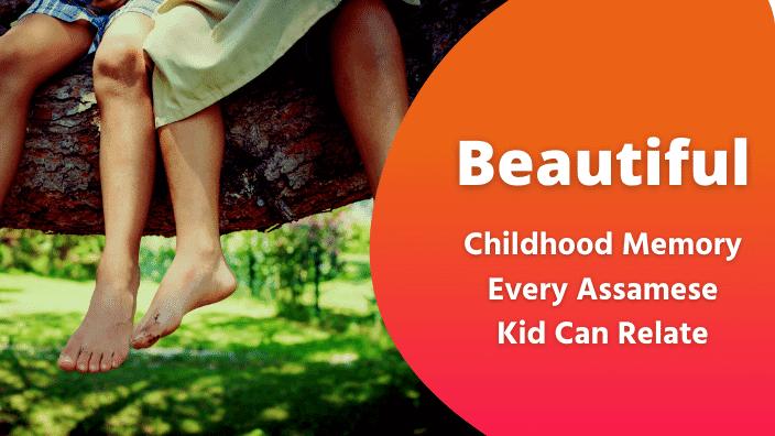 unforgettable childhood memories Assamese child