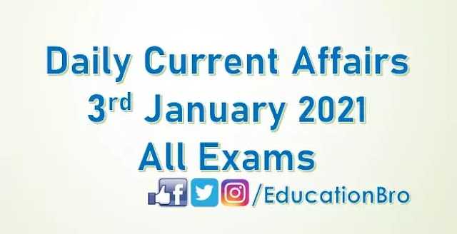 Daily Current Affairs 3rd January 2021 For All Government Examinations