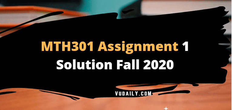 MTH301 Assignment No.1 Solution Fall 2020