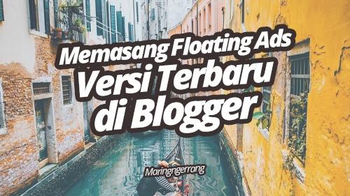Memasang Floating Ads Versi Terbaru di Blogger