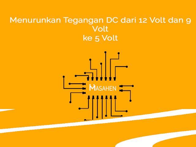 Cara Menurunkan Tegangan DC 12V dan 9V ke 5V dengan Mudah
