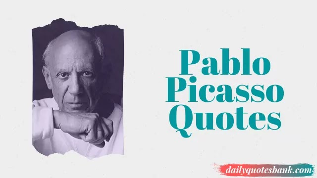 Pablo Picasso Quotes On Creativity To Turn You A Painter
