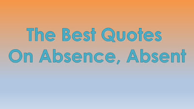 The Best Quotes On Absence, Absent