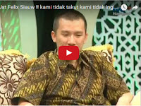 Video Ustadz Felix: Kami Tidak Takut, Kami Tidak Ingin Islam di Fitnahkan di Indonesia!