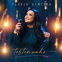 Baixar Música Gospel Testemunho - Flávia Almeida Mp3