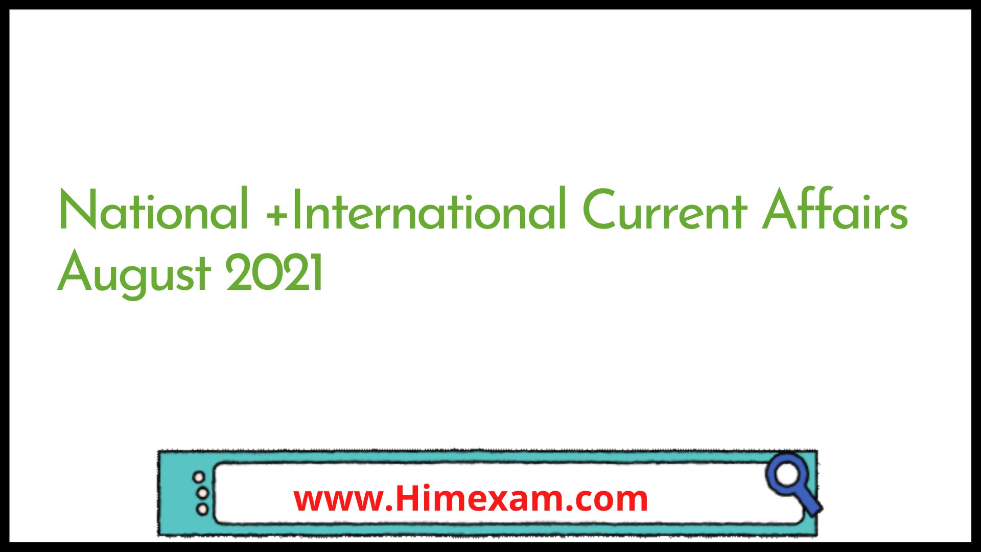 National +International Current Affairs August  2021