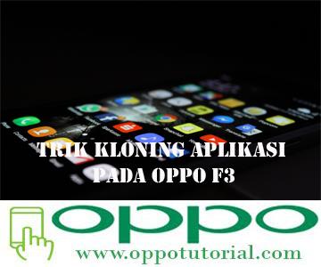 Trik Kloning Aplikasi Pada Oppo F3