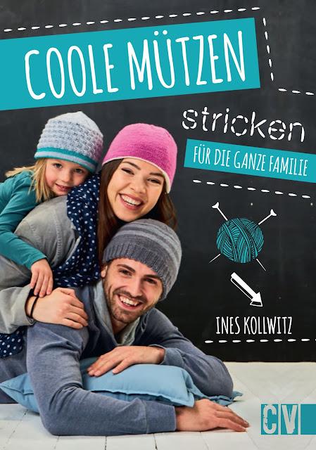 Coole Mützen stricken für die ganze Familie von Ines Kollwitz