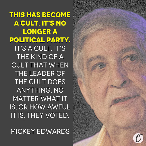 This has become a cult. It's no longer a political party. It's a cult. It's the kind of a cult that when the leader of the cult does anything, no matter what it is, or how awful it is, they voted. — Former Rep. Mickey Edwards of Oklahoma