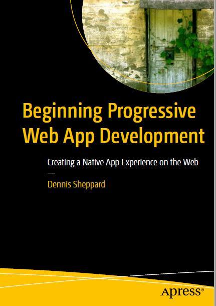 Beginning Progressive Web App Development. Apress