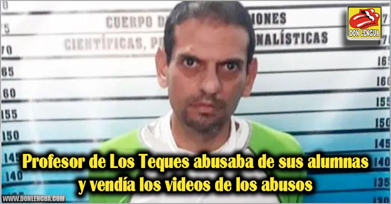 Profesor de Los Teques abusaba de sus alumnas y vendía los videos de los abusos