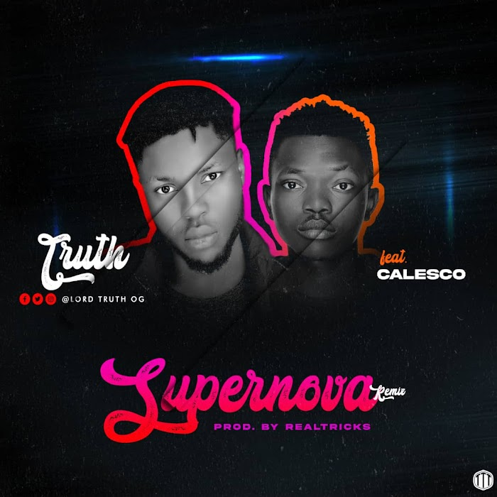 [Music]-Truth-Supernova-remix-Ft-Calesco-m&m-by-Realtricks
