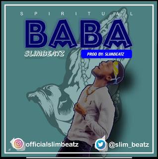 MUSIC : SlimBeatz - Baba | @slim_beatz