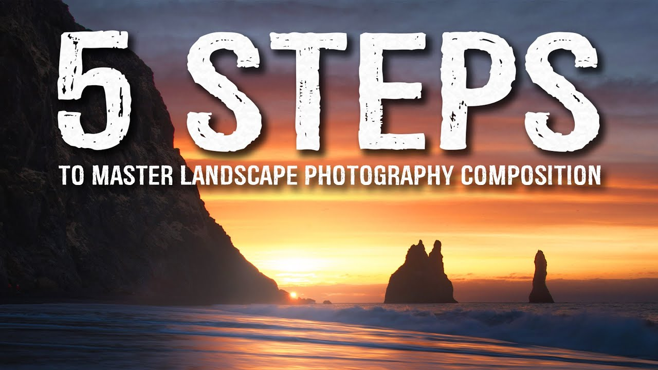5 SIMPLE steps to MASTER composition in Landscape Photography