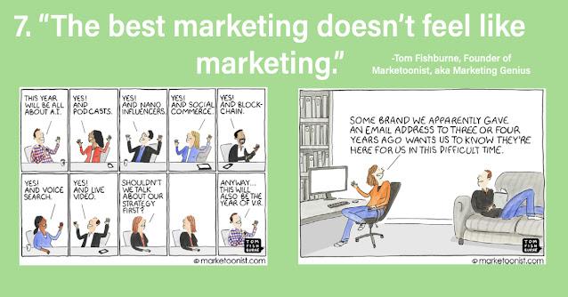 The best marketing doesn't feel like marketing. Tom Fishburne