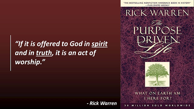 """Quote from Rick Warren's """"The Purpose Driven Life"""": """"If it is offered to God in spirit and in truth, it is an act of worship."""""""