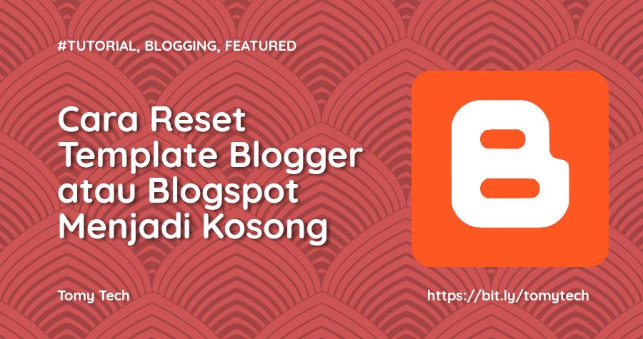Cara Reset Template Blogger / Blogspot Menjadi Kosong