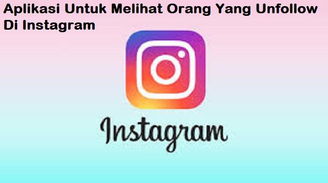 Aplikasi Untuk Melihat Orang Yang Unfollow Di Instagram