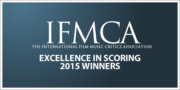 INTERNATIONAL FILM MUSIC CRITICS ASSOCIATION ANNOUNCES WINNERS OF 2015 IFMCA AWARDS