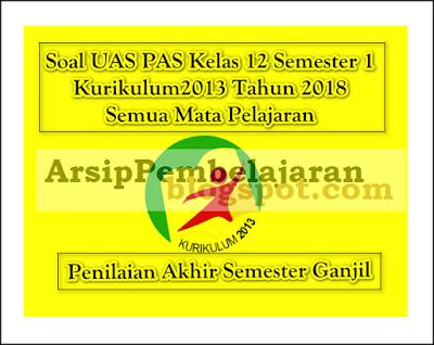 Pada kesempatan tulisan artikel kali ini Admin akan membagikan file soal sebagai kegiatan  Soal UAS PAS Kelas 12 Semester 1 K13 Tahun 2018