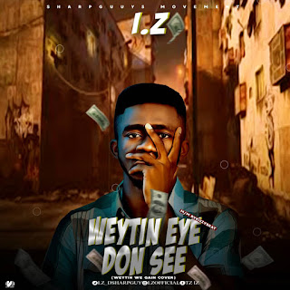 music : I.Z -Weytin Eyes Done see