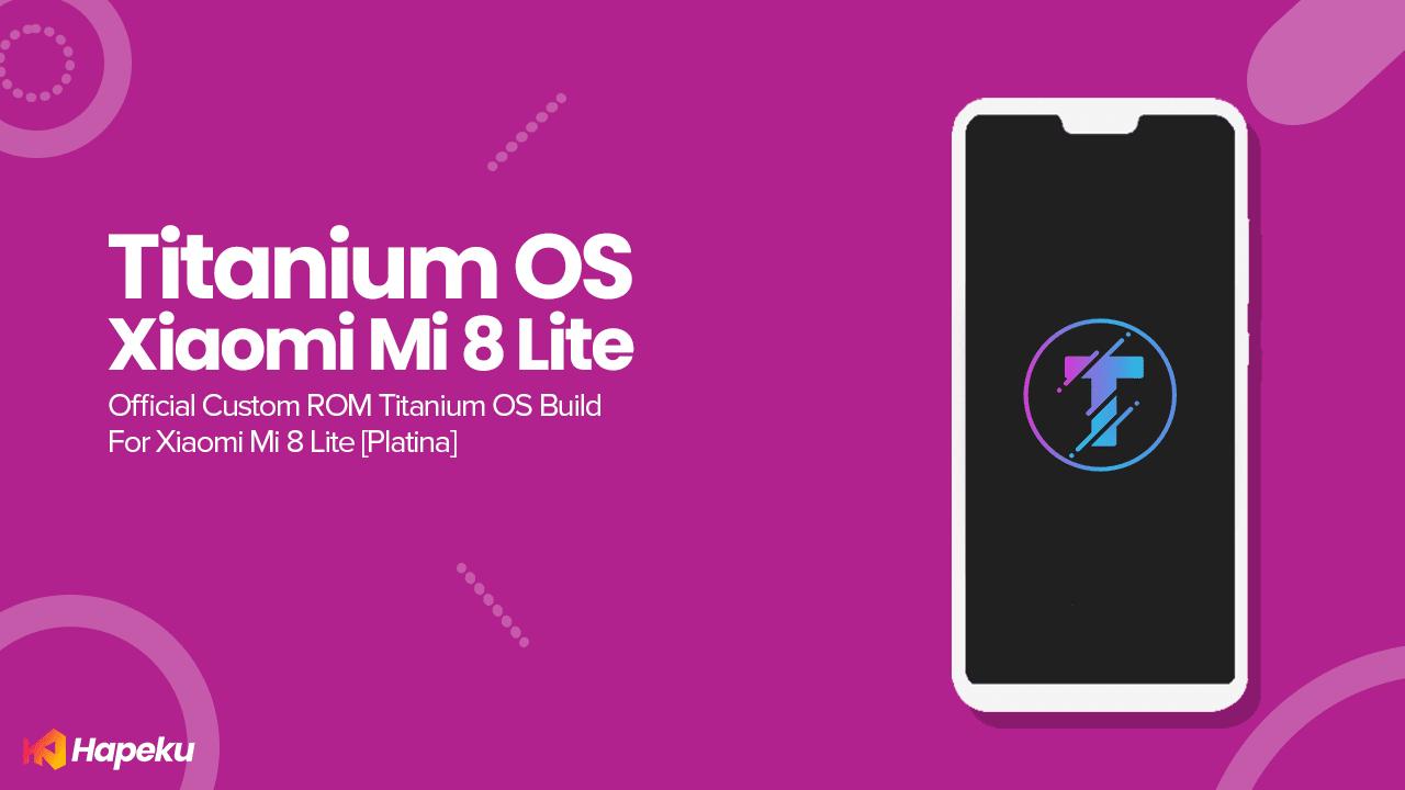 ROM Titanium OS Official XIaomi Mi 8 Lite [PLATINA]